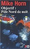 echange, troc Mike Horn, Jean-Philippe Chatrier - Objectif : Pôle Nord de nuit