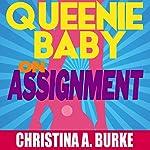 Queenie Baby: On Assignment: Queenie Baby, Volume 1 | Christina A. Burke
