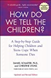 Dan Schaefer How Do We Tell the Children?: A Step-By-Step Guide for Helping Children and Teens Cope When Someone Dies