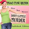 Dirty Little Murder: The Plain Jane Mysteries, a Cozy Christian Collection (       UNABRIDGED) by Traci Tyne Hilton Narrated by Rebecca Roberts