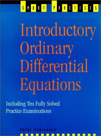 Introductory Ordinary Differential Equations: Including 10 Fully Solved Practice Examinations (Smart Practices)