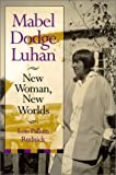 Mabel Dodge Luhan: New Woman, New Worlds