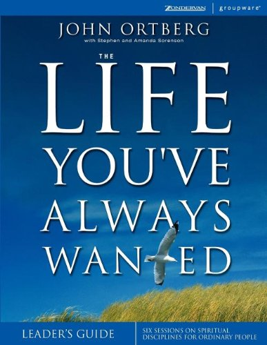 The Life You ve Always Wanted Leader s Guide Six Sessions on Spiritual Disciplines for Ordinary People Leader s310255880