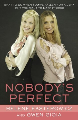 Nobody's Perfect: What to Do When You'Ve Fallen for a Jerk but You Want to Make It Work, HELENE EKSTEROWICZ, GWEN GIOIA