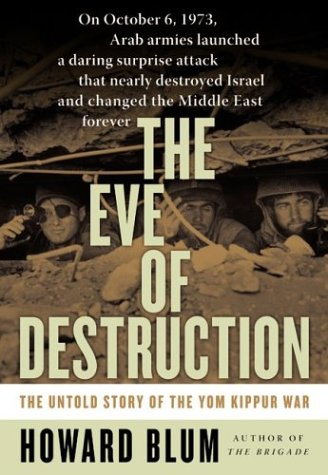 The Eve of Destruction: The Untold Story of the Yom Kippur War, Blum,Howard