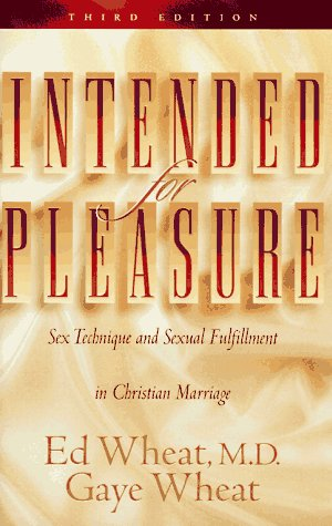 Intended for Pleasure: Sex Technique and Sexual Fulfillment in Christian Marriage, Third Edition, ED WHEAT, GAYE WHEAT