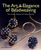 The Art & Elegance of Beadweaving: New Jewelry Designs with Classic Stitches (1579902006) by Carol Wilcox Wells