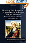 """Picturing the """"Pregnant"""" Magdalene in..."""