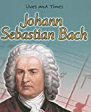 img - for Johann Sebastian Bach (Lives and Times) book / textbook / text book