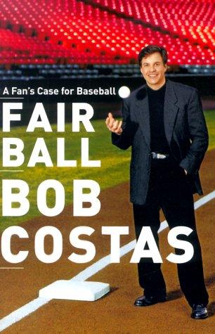 Fair Ball : A Fans Case for Baseball, BOB COSTAS