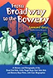 From Broadway to the Bowery: A History and Filmography of the Dead End Kids, Little Tough Guys, East Side Kids and Bowery Boys Films, with Cast Bio