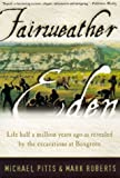 Fairweather Eden: Life Half a Million Years Ago As Revealed by the Excavations at Boxgrove (0880642475) by Michael W. Pitts