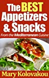 The Best Appetizers & Snacks - From the Mediterranean Cuisine