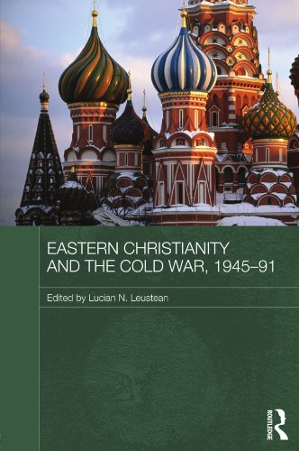Eastern Christianity and the Cold War, 1945-91 (Routledge Studies in the History of Russian and Eastern Europe)