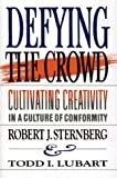 Defying the Crowd: Cultivating Creativity in a Culture of Conformity (0029314755) by Sternberg, Robert J.