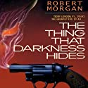 The Thing that Darkness Hides (       UNABRIDGED) by Robert Morgan Narrated by Robert C. Brewster