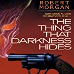 The Thing that Darkness Hides | Robert Morgan