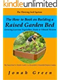 The How to Book on Building a Raised Garden Bed: Growing Luscious Vegetables, Fruits & Vibrant Flowers / The Thriving Soil System (The Jonah Green Gardening Series 2)