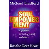 Soul Empowerment: Guide to Healing Yourself and Othersby Michael Bradford