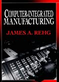 Computer-Integrated Manufacturing (0134638867) by James A. Rehg
