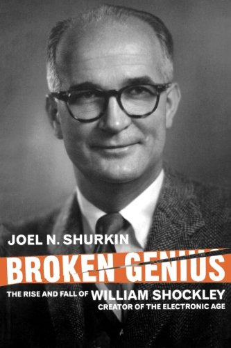Broken Genius: The Rise and Fall of William Shockley, Creator of the Electronic Age (Macmillan Science)