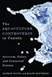 img - for The Aquaculture Controversy in Canada: Activism, Policy, and Contested Science book / textbook / text book