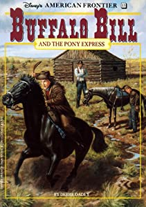 Buffalo Bill and the Pony Express: A Historical Novel (Disney's American Frontier) Debbie Dadey and Charles Shaw