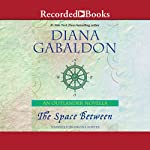 The Space Between: An Outlander Novella (       UNABRIDGED) by Diana Gabaldon Narrated by Davina Porter