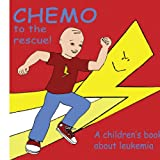 Mary Brent Chemo to the Rescue: A Children's Book About Leukemia