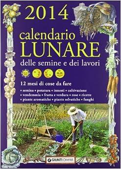 Calendario lunare delle semine e dei lavori 2014. 12 mesi di cose da