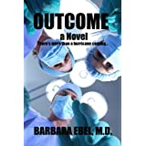 Outcome, a Novel: There's more than a hurricane coming ... ~ Barbara Ebel M.D.