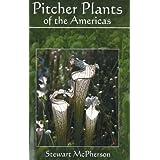 Pitcher Plants of the Americas ~ Stewart McPherson