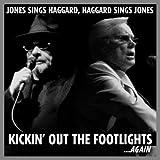 Jones Sings Haggard, Haggard Sings Jones: Kickin' Out the Footlights... Again