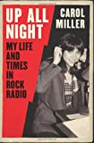 Carol Miller Up All Night: My Life and Times in Rock Radio