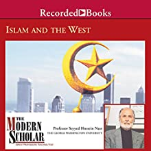 The Modern Scholar: Islam and the West (       UNABRIDGED) by Sayyed Hossein Nasr Narrated by Sayyed Hossein Nasr
