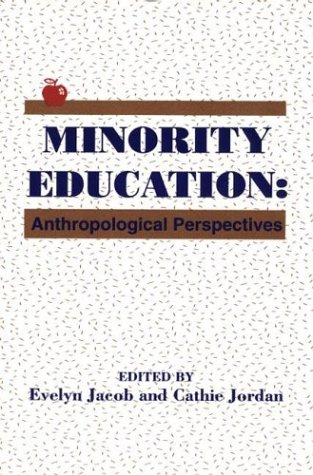 Minority Education: Anthropological Perspectives (Social and Policy Issues in Education : the University of Cincinnati S