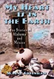 My Heart is in the Earth: True Stories of Alabama and Mexico