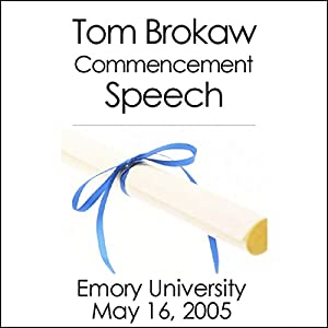 Tom Brokaw Commencement Speech at Emory University (May 16, 2005) Speech