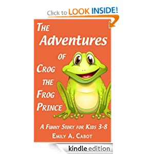 The Adventures of Crog the Frog Prince: Bedtime Stories for Preschool Children (A Funny Kids Picture Book with Frogs)