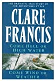 Come Hell Or High Water - Come Wind or Weather (0330338358) by Clare Francis