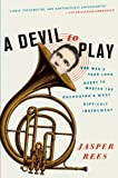 A Devil to Play: One Man s Year-Long Quest to Master the Orchestra s Most Difficult Instrument