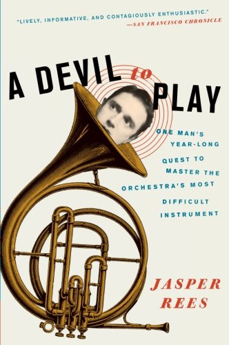 A Devil to Play: One Man's Year-Long Quest to Master the Orchestra's Most Difficult Instrument