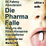 Die Pharma-Falle: Wie uns die Pillen-Konzerne manipulieren   Fahmy Aboulenein