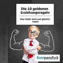 Die 10 goldenen Erziehungsregeln: Was Kinder stark und glücklich macht Hörbuch von Robert Sasse, Yannick Esters Gesprochen von: Yannick Esters