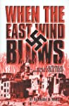When The East Wind Blows: A World War...