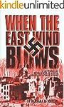 When The East Wind Blows: A World War...