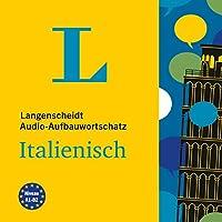 Langenscheidt Audio-Aufbauwortschatz Italienisch Hörbuch von  div. Gesprochen von: Francesca Giudice, Fabian von Klitzing