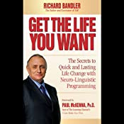 Get the Life You Want: The Secrets to Quick and Lasting Life Change with Neuro-Linguistic Programming | [Richard Bandler]