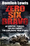 img - for Zero Six Bravo: 60 Special Forces. 100,000 Enemy. The Explosive True Story. book / textbook / text book