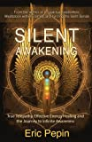 Silent Awakening: True Telepathy, Effective Energy Healing and the Journey to Infinite Awareness